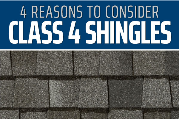 4 Reasons to Upgrade to Class 4 Shingles